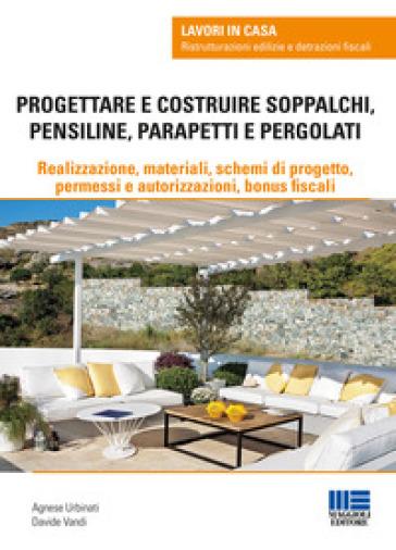 Progettare e costruire soppalchi, pensiline, parapetti e pergolati - Agnese Urbinati | Ericsfund.org