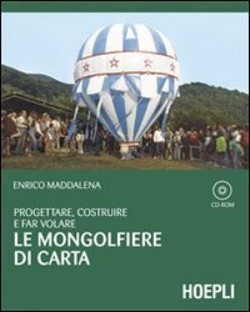 Progettare, costruire e far volare le mongolfiere di carta. Con CD-ROM - Enrico Maddalena | Rochesterscifianimecon.com