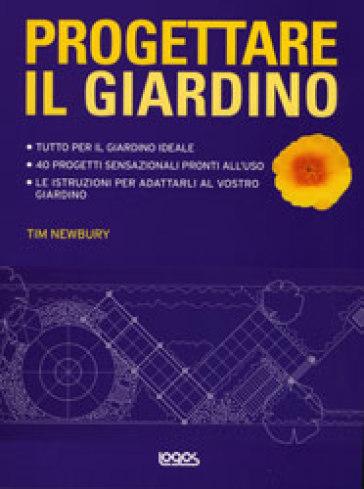 Progettare il giardino tim newbury libro mondadori store - Progettare il giardino ...