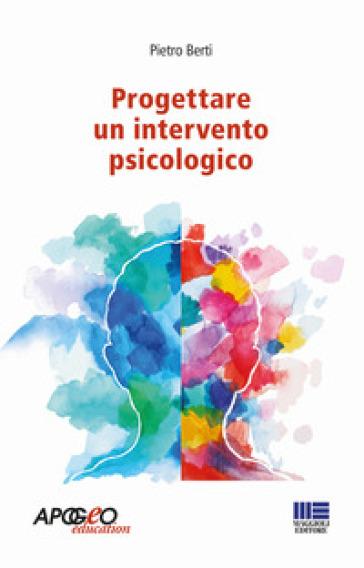 Progettare un intervento psicologico - Pietro Berti | Rochesterscifianimecon.com