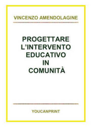 Progettare l'intervento educativo in comunità - VINCENZO AMENDOLAGINE |
