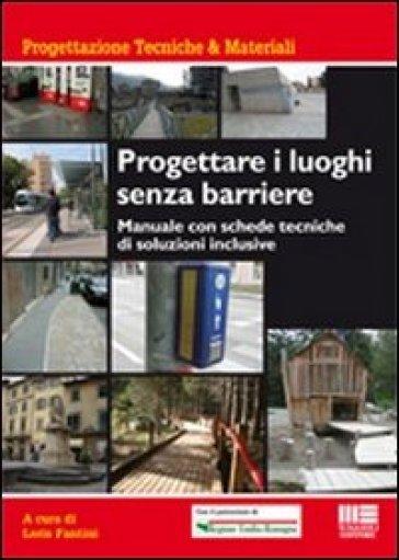 Progettare i luoghi senza barriere. Manuale con schede tecniche di soluzioni inclusive - Leris Fantini |