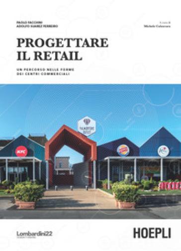 Progettare il retail. Un percorso nelle forme dei centri commerciali - Paolo Facchini |