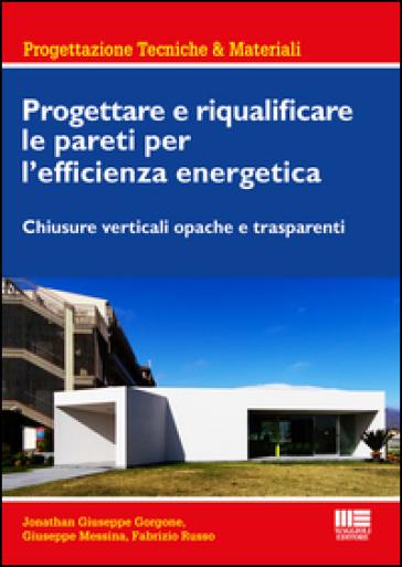 Progettare e riqualificare le pareti per l'efficienza energetica. Chiusure verticali opache e trasparenti - Jonathan G. Gorgone | Jonathanterrington.com