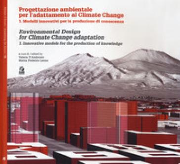 Progettazione ambientale per l'adattamento al climate change. Ediz. italiana e inglese. 1: Modelli innovativi per la produzione di conoscenza