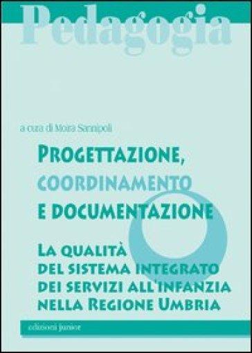 Progettazione, coordinamento e documentazione. La qualità del sistema integrato dei servizi all'infanzia nella Regione Umbria - M. Sannipoli |