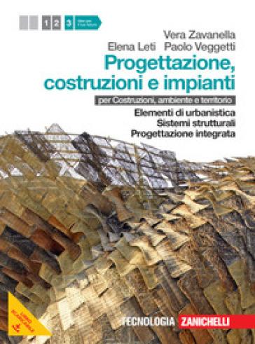 Progettazione, costruzione e impianti. Per le Scuole superiori. Con espansione online. 3: Elementi di urbanistica-Sistemi strutturali-Progettazione integrata - Vera Zavanella |