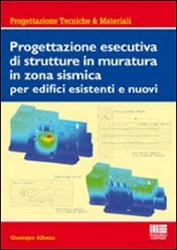 Progettazione esecutiva di strutture in muratura in zona sismica per edifici esistenti e nuovi - Giuseppe Albano | Ericsfund.org