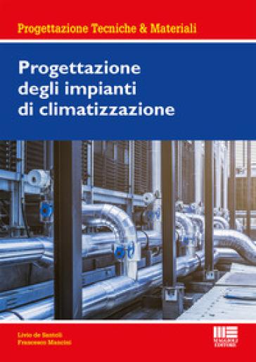 Progettazione degli impianti di climatizzazione - Livio De Santoli | Jonathanterrington.com
