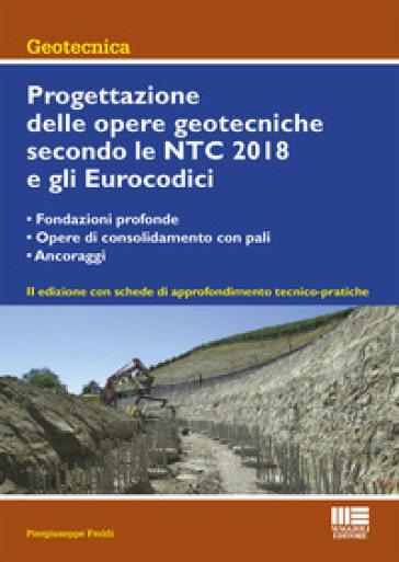 Progettazione delle opere geotecniche secondo le NTC 2018 e gli Eurocodici - Piergiuseppe Froldi |