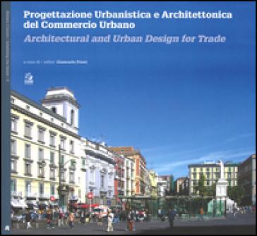 Progettazione urbanistica e architettonica del commercio urbano. Ediz. italiana e inglese - G. Priori pdf epub
