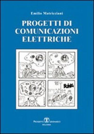 Progetti e appunti di comunicazione elettriche - Emilio Matricciani |