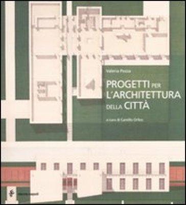 Progetti per l'architettura della città - Valeria Pezza |