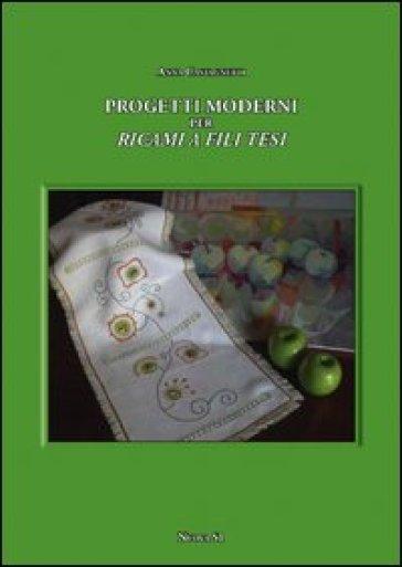 Progetti moderni per ricami e fili tesi - Anna Castagnetti |