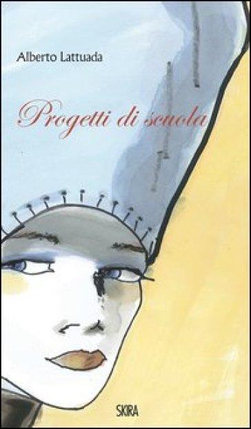 Progetti di scuola. Ediz. italiana e inglese - Alberto Lattuada   Thecosgala.com