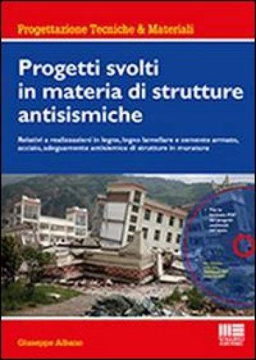 Progetti svolti in materia di strutture antisismiche. Con CD-ROM - Giuseppe Albano | Rochesterscifianimecon.com