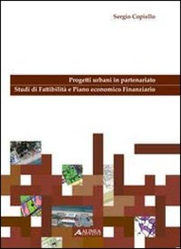 Progetti urbani in partenariato. Studi di fattibilità e piano economico finanziario. Con CD-ROM - Sergio Copiello |