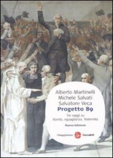 Progetto 89. Tre saggi su libertà, eguaglianza, fratenità - Alberto Martinelli  