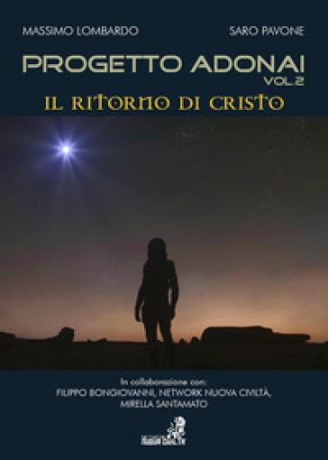 Progetto Adonai. Un grande mosaico ricomposto all'alba di una nuova civiltà. 2: Il ritorno di Cristo - Massimo Lombardo |