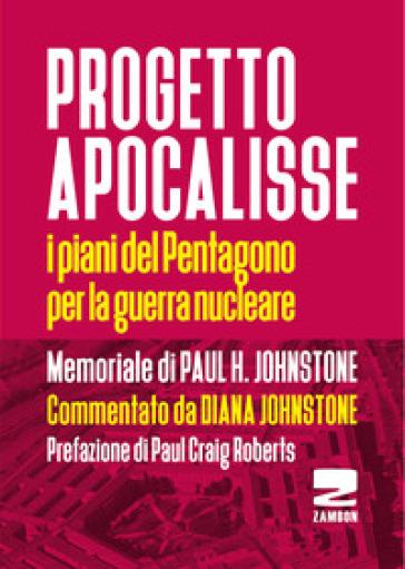 Progetto Apocalisse. I piani del Pentagono per la guerra nucleare - Paul H. Johnstone |