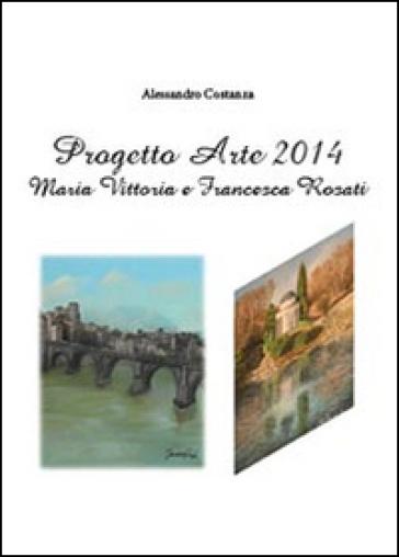 Progetto Arte 2014. Maria Vittoria Rosati e Francesca Rosati - Alessandro Costanza |