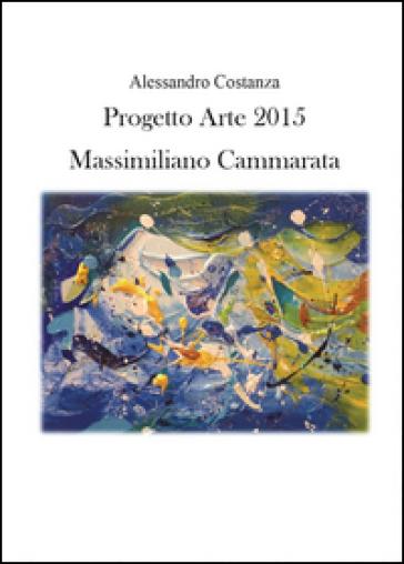 Progetto Arte 2015. Massimiliano Cammarata - Alessandro Costanza |