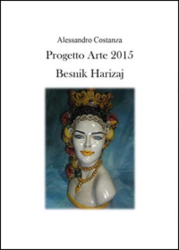 Progetto Arte 2015. Besnik Harizaj - Alessandro Costanza | Rochesterscifianimecon.com