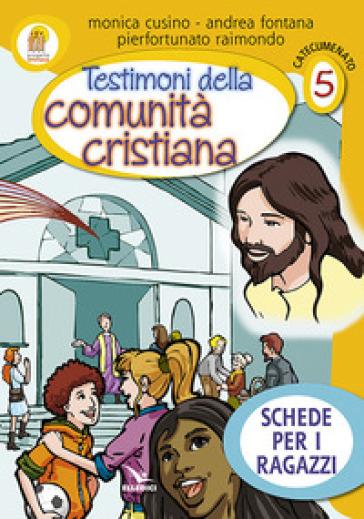 Progetto Emmaus. Catecumenato. 5.Testimoni della comunità cristiana. Schede per i ragazzi - Andrea Fontana |