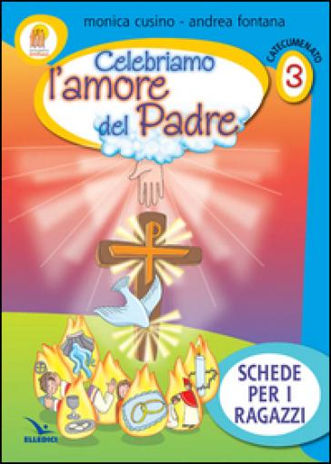 Progetto Emmaus. Catecumenato. 3.Celebriamo l'amore del Padre. Schede per i ragazzi - Andrea Fontana pdf epub