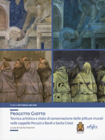 Progetto Giotto. Tecnica artistica e stato di conservazione delle pitture murali nelle cappelle Peruzzi e Bardi a Santa Croce. Ediz. a colori - C. Frosinini  