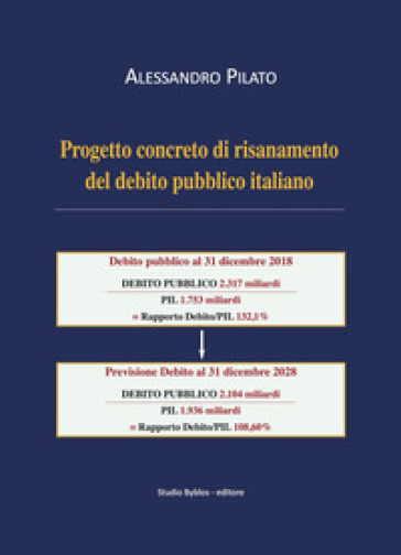 Progetto concreto di risanamento del debito pubblico italiano - Alessandro Pilato |