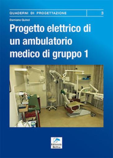 Progetto elettrico di un ambulatorio medico di gruppo. 1: Procedura da seguire per la progettazione dell'impianto elettrico di un ambulatorio dentistico - Damiano Quinci | Jonathanterrington.com