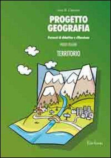 Progetto geografia. Percorsi di didattica e riflessione. 1.Territorio - Lina M. Calandra  