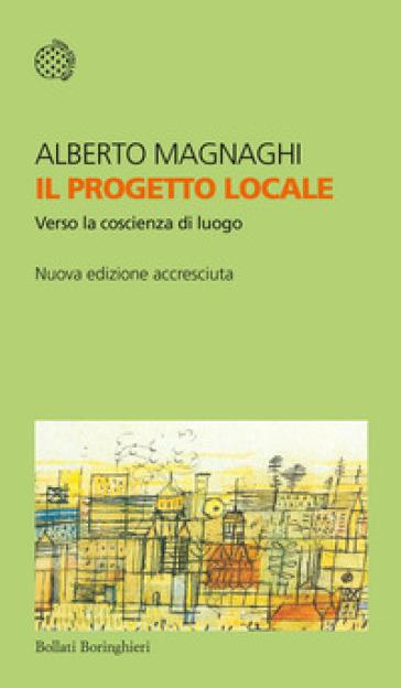 Progetto locale. Verso la coscienza di luogo (Il) - Alberto Magnaghi |