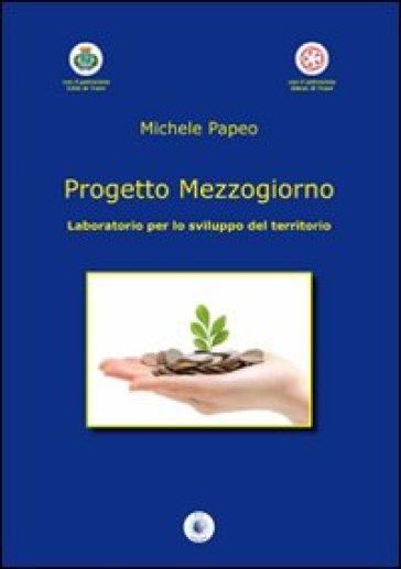 Progetto mezzogiorno. Laboratorio per lo sviluppo del territorio - Michele Papeo   Thecosgala.com