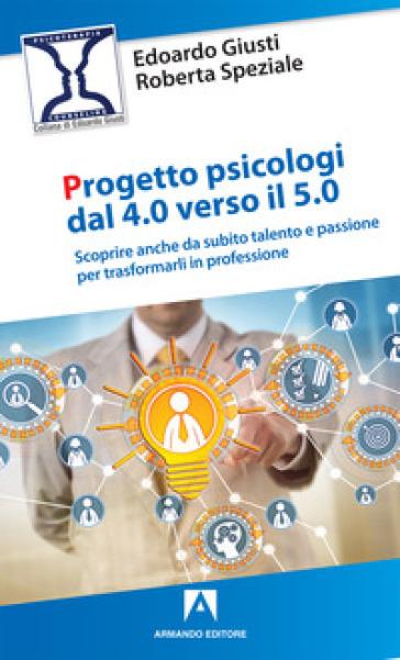 Progetto psicologi dal 4.0 al 5.0. Scoprire anche da subito talento e passione per trasformarli in professione - Edoardo Giusti | Rochesterscifianimecon.com