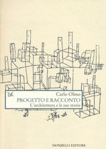 Progetto e racconto. L'architettura e le sue storie - Carlo Olmo   Jonathanterrington.com