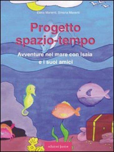 Progetto spazio-tempo. Avventure nel mare con Isaia e i suoi amici. Con CD-ROM - Simona Manenti |