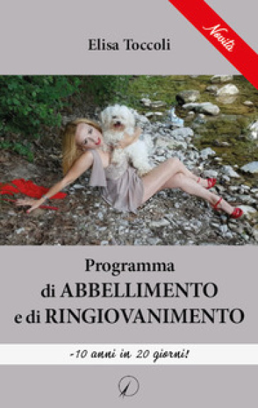 Programma di abbellimento e di ringiovanimento. - 10 anni in 20 giorni! - Elisa Toccoli  