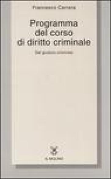 Programma del corso di diritto criminale. Del giudizio criminale con una selezione dagli Opusculi di diritto criminale - Francesco Carrara |