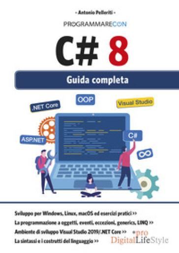 Programmare con C# 8. Guida completa - Antonio Pelleriti | Thecosgala.com