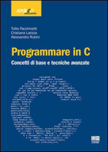 Programmare in C. Concetti di base e tecniche avanzate - Tullio Facchinetti |