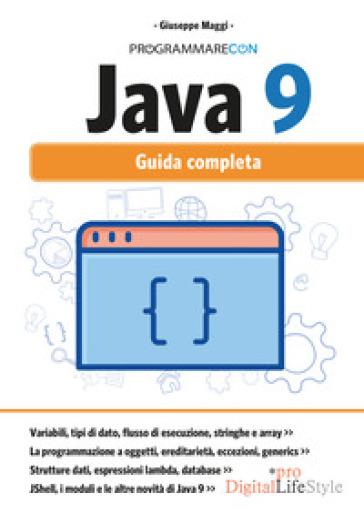Programmare con Java 9. Guida completa. Con Contenuto digitale per download e accesso on line - Giuseppe Maggi |