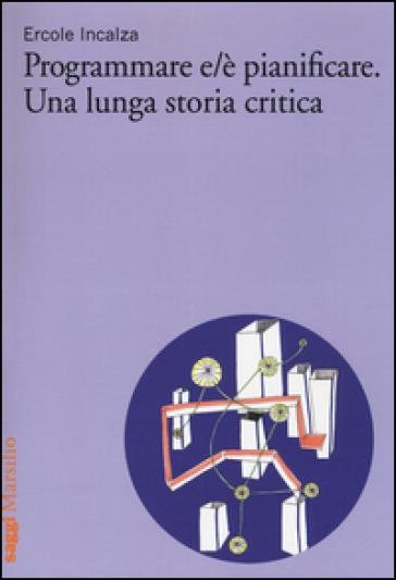 Programmare e/è pianificare. Una lunga storia critica - Ercole Incalza | Thecosgala.com