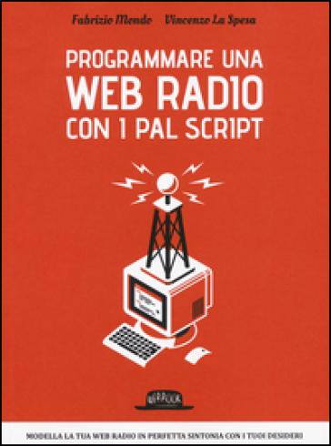 Programmare una web radio con i PAL script - Fabrizio Mondo pdf epub