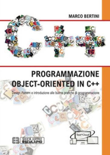 Programmazione object-oriented in C++. Design pattern e introduzione alle buone pratiche di programmazione - Marco Bertini |