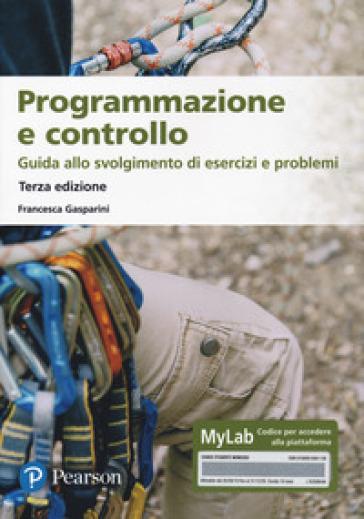 Programmazione e controllo. Guida allo svolgimento di esercizi e problemi. Ediz. MyLab. Con Contenuto digitale per download e accesso on line - Francesca Gasparini |