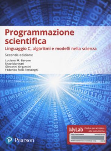 Programmazione scientifica. Linguaggio C, algoritmi e modelli nella scienza. Ediz. Mylab. Con Contenuto digitale per accesso on line - Luciano M. Barone |