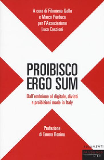 Proibisco ergo sum. Dall'embrione al digitale, divieti e proibizioni made in Italy - F. Gallo |