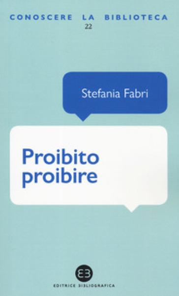 Proibito proibire. L'anticonformismo nei libri per ragazzi - Stefania Fabri |